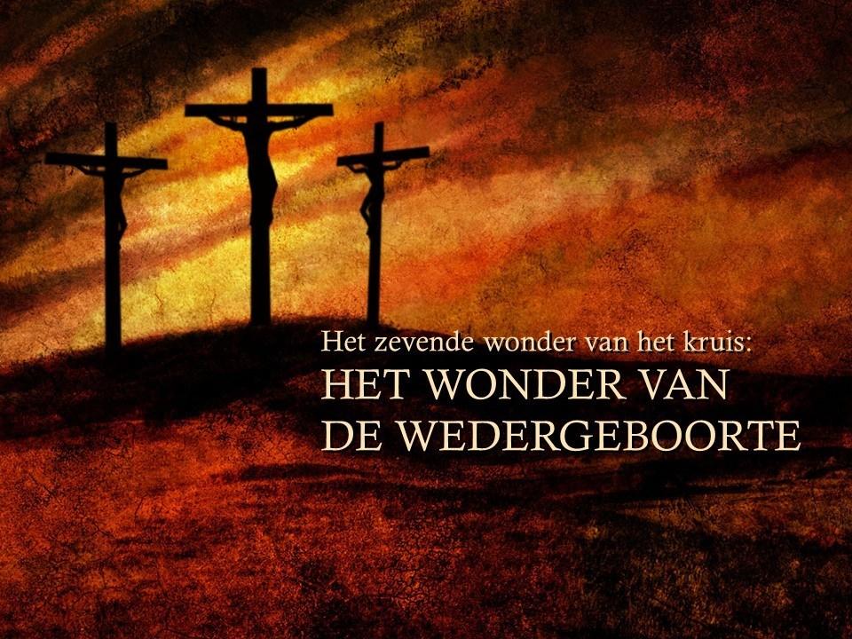 het-7e-wonder-vh-kruis-wedergeboorte-a
